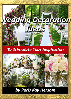 Wedding Decoration Ideas - Wedding Planning On A Budget Cheap Wedding Decorating Ideas DIY Outdoor  sc 1 st  Amazon.com & Wedding Decorations : An Illustrated Picture Guide Book: Wedding ...