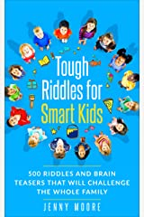 Tough Riddles for Smart Kids: 500 Riddles and Brain Teasers that Will Challenge the Whole Family Kindle Edition
