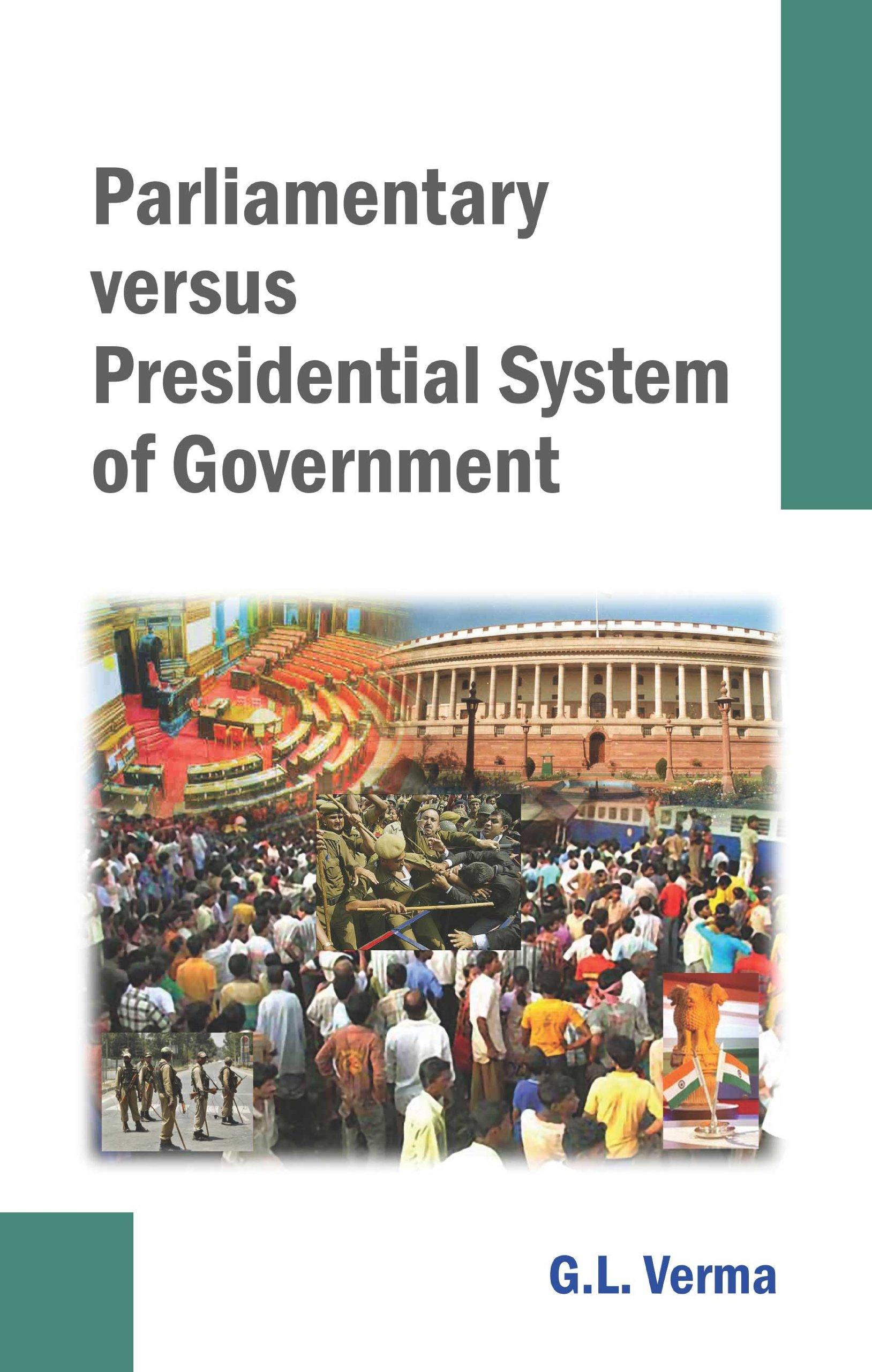 Parliamentary Versus Presidential System of Government: G.L. Verma ...