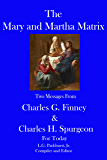 The Mary and Martha Matrix: Two Messages from Charles G. Finney and Charles H. Spurgeon for Today (Finney and Spurgeon Face to Face Book 6)