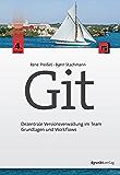 Git: Dezentrale Versionsverwaltung im Team – Grundlagen und Workflows (German Edition)