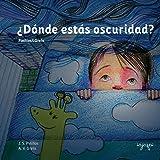 ¿Dónde estás oscuridad?: Cuentos Mata Miedos 1 (Volume 1) (Spanish Edition)