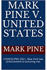 Mark Pine v. United States: COINTELPRO 2021. New York law enforcement is torturing me. Kindle Edition