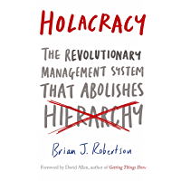 Holacracy: The Revolutionary Management System that Abolishes Hierarchy (English Edition)