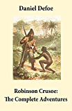 "Robinson Crusoe: The Complete Adventures (Unabridged - ""The Life and Adventures of Robinson Crusoe"" and ""The Further Adventures of Robinson Crusoe"" in one volume)"