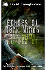 Echoes of Dark Minds: The Best of Liquid Imagination Issues 1-10 Kindle Edition