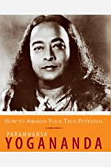 How to Awaken Your True Potential: The Wisdom of Yogananda, Volume 7 Kindle Edition