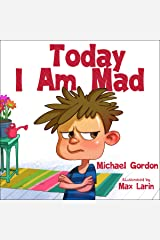 Today I Am Mad: (Anger Management, Kids Books, Baby, Childrens, Ages 3 5, Emotions) (Self-Regulation Skills Book 1) Kindle Edition