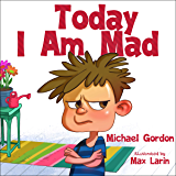 Today I Am Mad: (Anger Management, Kids Books, Baby, Childrens, Ages 3 5, Emotions) (Self-Regulation Skills Book 1)