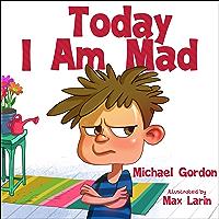 Today I Am Mad: (Anger Management, Kids Books, Baby, Childrens, Ages 3 5, Emotions) (Self-Regulation Skills Book 1)