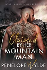 Claimed by Her Mountain Man: A Steamy Mountain Man Friends to Lovers Romance (Her Savage Mountain Men Book 2) Kindle Edition