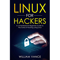 Linux for Hackers: A Comprehensive Beginners Guide to the World of Hacking Using Linux (English Edition)