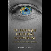 Tu Enfoque Cultural Individual: Guía para competencia cultural (Spanish Edition)