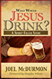 What Would Jesus Drink? A Spirit Filled Study