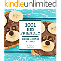 Oh! 1001 Homemade Kid Friendly Recipes: Make Cooking at Home Easier with Homemade Kid Friendly Cookbook!