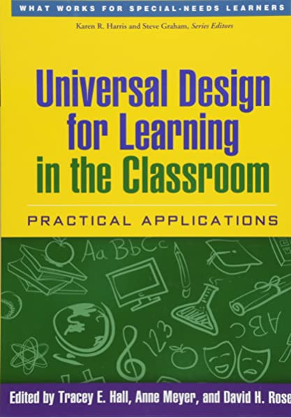 Amazon Com Universal Design For Learning In The Classroom Practical Applications What Works For Special Needs Learners 9781462506316 Hall Tracey E Meyer Anne Rose David H Books