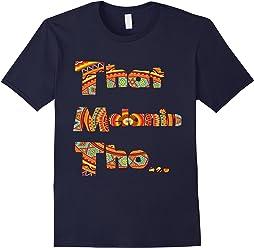 That Melanin Tho T-Shirt - African Print Inspired Shirt