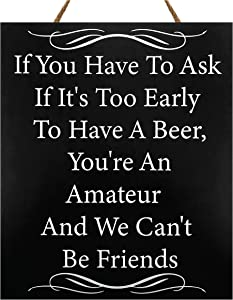 JennyGems If You Have to Ask If It's Too Early to Drink A Beer You're an Amateur We Can't Be Friends | Funny Bar Sign | Mancave | SheShed Humorous Decor | Funny Alcohol Bar Signs | Beer Signs