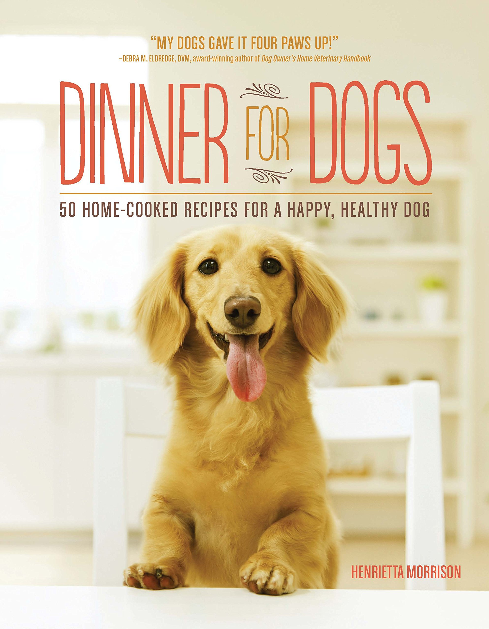 Dinner for dogs 50 home cooked recipes for a happy healthy dog dinner for dogs 50 home cooked recipes for a happy healthy dog henrietta morrison 9781615192557 amazon books forumfinder Images
