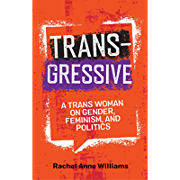 Transgressive: A Trans Woman on Gender, Feminism, and Politics (English Edition)