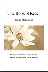 The Book of Relief: Passages and Exercises to Relieve Negative Emotion and Create More Ease in The Body Kindle Edition