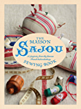 The Maison Sajou Sewing Book: 20 projects from the famous haberdashery