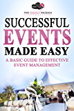 Successful Events Made Easy: A Basic Guide To Effective Event Management