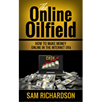 The online Oilfield: How to make money online in the internet era (English Edition)