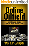 The online Oilfield: How to make money online in the internet era