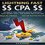 Lightning Fast CPA: Make $5K+ Per month easily. Ultimate 100x Proven Traffic Strategy: Elite CPA Ads Crackdown. Just 15 Minutes a day to $5k+ Profit.: CPA Elite Network, Book 1