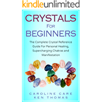 Crystals For Beginners: The Complete Crystal Reference Guide For Personal Healing, Supercharging Chakras and Manifestation