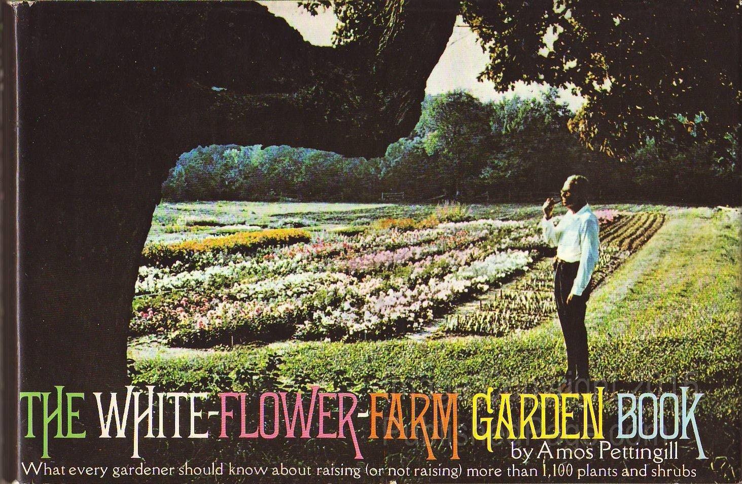 The White Flower Farm Garden Book Amos Pettingill 9780394468723