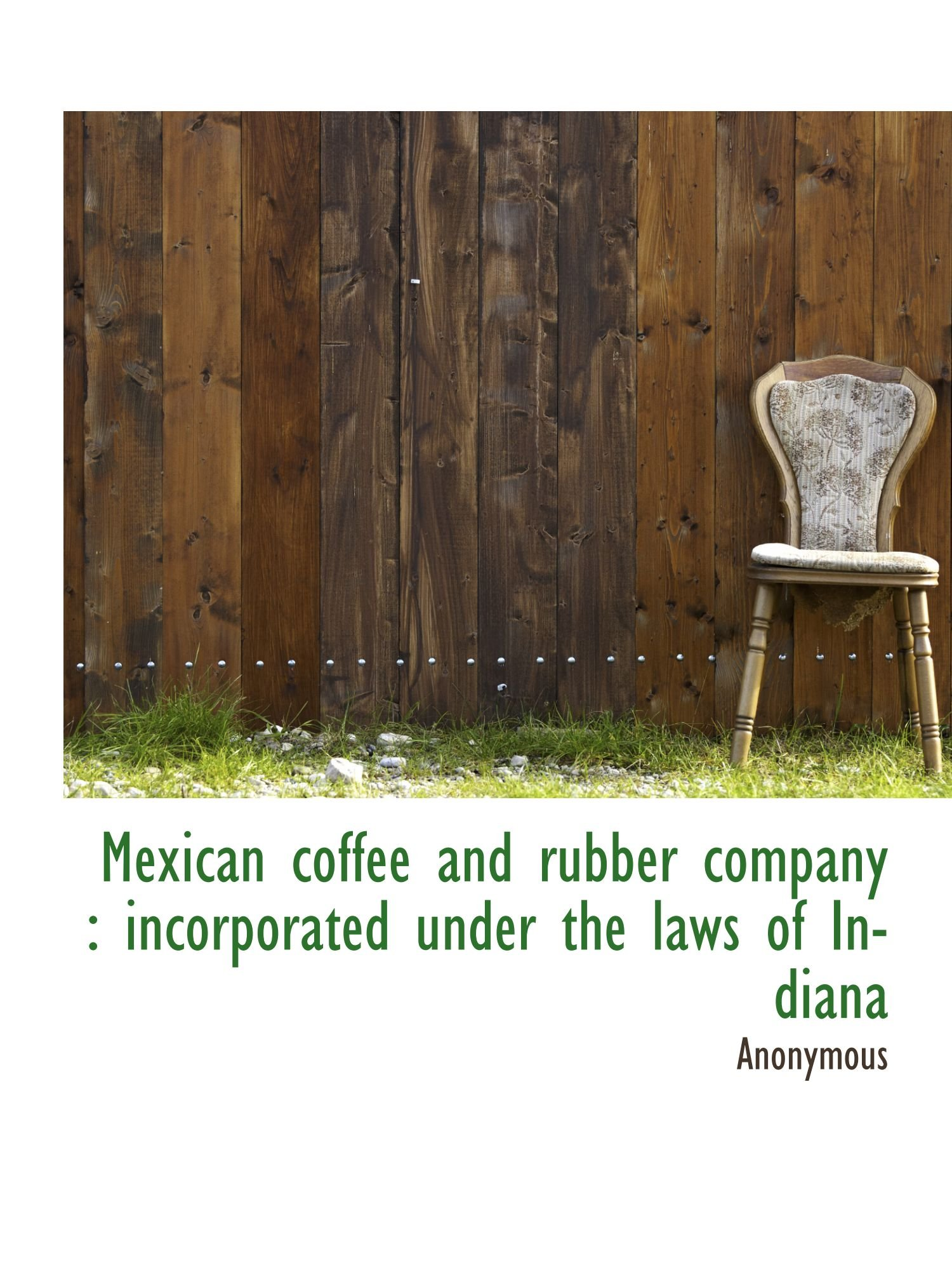 Mexican coffee and rubber company : incorporated under the laws of Indiana pdf epub