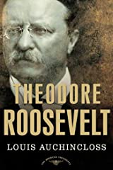 Theodore Roosevelt: The American Presidents Series: The 26th President, 1901-1909 Kindle Edition