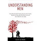 Understanding Men: Know What He's Really Thinking, Show Him You're The One, Why Men Pull Away, Why He's Afraid To Commit & Ho