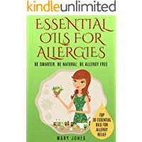 Essential Oils For Allergies: Be Smarter. Be Natural. Be Allergy Free (Essential Oils For Allergies)
