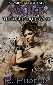 Want: A Dark Taboo Tale: The Need Trilogy #1