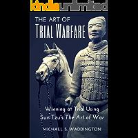 The Art of Trial Warfare: Winning at Trial Using Sun Tzu's The Art of War (English Edition)