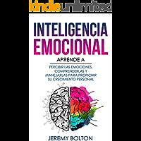 Inteligencia emocional: Aprende a Percibir Emociones, Entender Emociones, y Dirigir Emociones para Mejorar su…