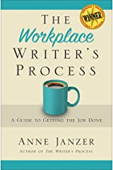 The Workplace Writer's Process: A Guide to Getting the Job Done Kindle Edition