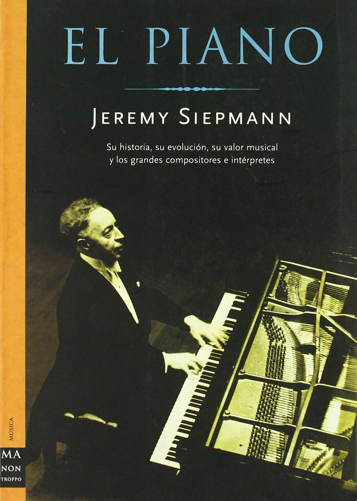 Piano, el: Su historia, su evolución, su valor musical y los ...