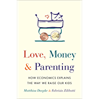 Love, Money, and Parenting: How Economics Explains the Way We Raise Our Kids (English Edition)