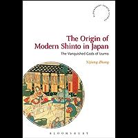 The Origin of Modern Shinto in Japan: The Vanquished Gods of Izumo (Bloomsbury Shinto Studies)