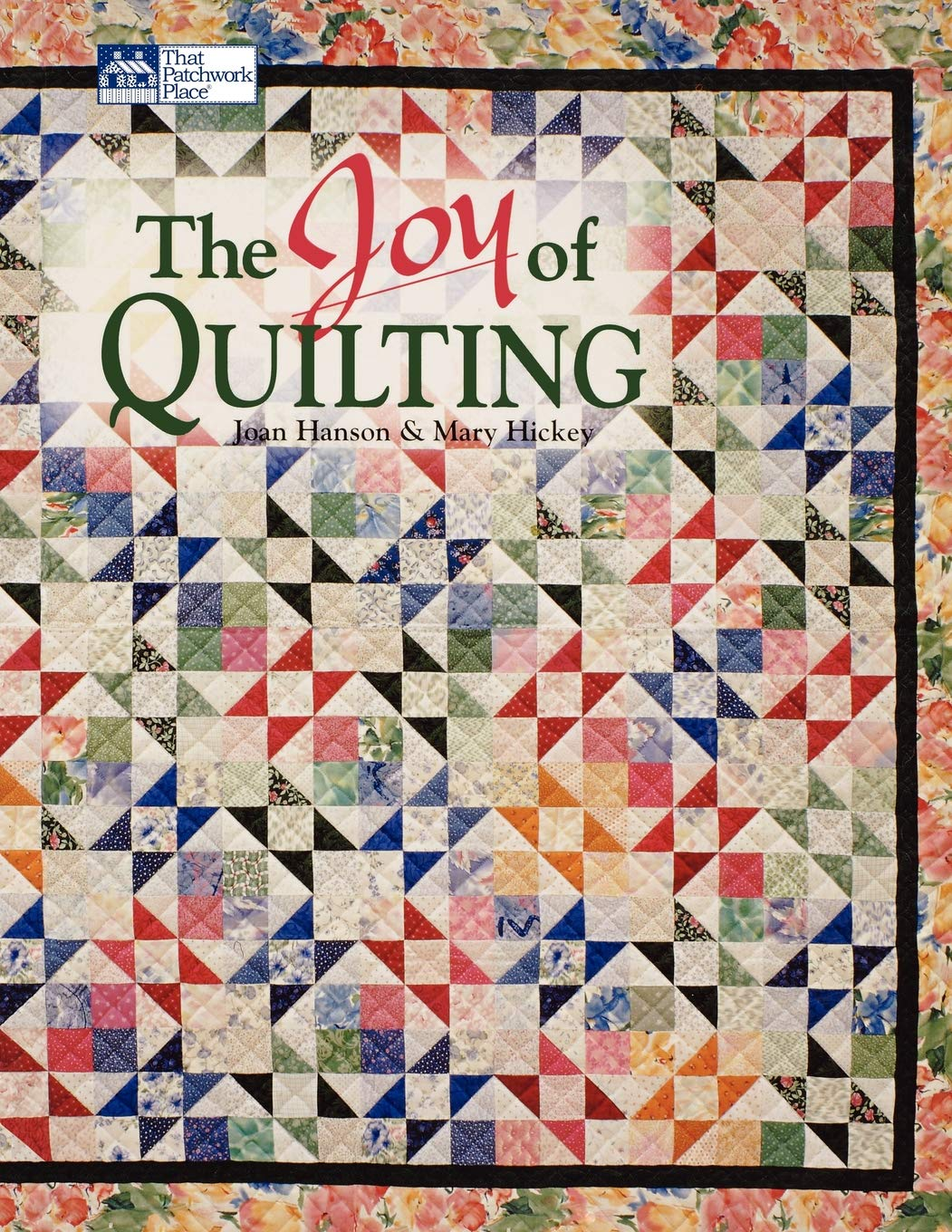 """Joy of Quilting, The """"Print on Demand Edition"""" (That Patchwork Place):  Amazon.co.uk: Mary Hickey, Joan Hanson: 0744527101917: Books"""