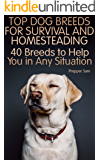 Top Dog Breeds for Survival and Homesteading: 40 Breeds to Help You in Any Situation: (Homesteading Guide, Prepping Guide, Off Grid Living)