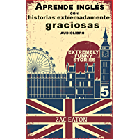 Aprende inglés con historias extremadamente graciosas - Extremely Funny Stories +AUDIOLIBRO: Welcome To My Life (English Edition)