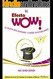 El Efecto WOW®: La técnica para sorprender y diseñar lo extraordinario.