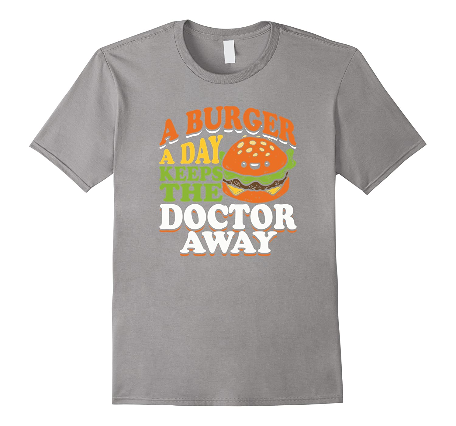 A Burger A Day Keeps The Doctor Away Fast Food T-Shirt-Art