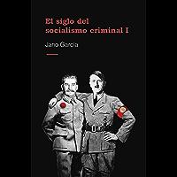 El siglo del socialismo criminal (Spanish Edition)