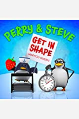Perry and Steve Get in Shape: (Fitness for Kids, Healthy Kids, For Kids Ages 2-3, Ages 3-5, Ages 5-6, Preschool to Kindergarten) (Penguin Adventure Series Book 2) Kindle Edition